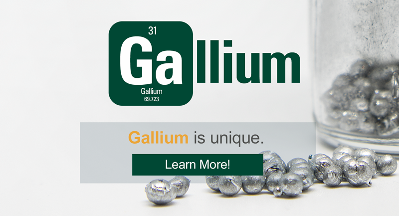 Gallium is unique. Click here to learn more.